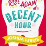 To Rise Again at a Decent Hour PDF by Joshua Ferris