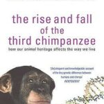 The Rise And Fall Of The Third Chimpanzee PDF