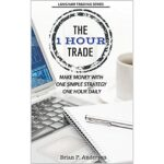 The 1 Hour Trade by Brian P. Anderson