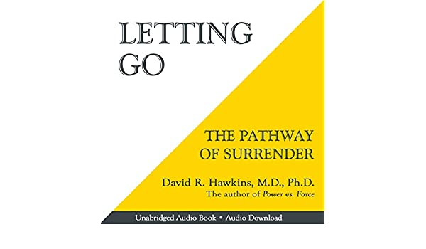 Letting Go:Letting Go: The Pathway of Surrender by David R. Hawkins The Pathway of Surrender PDF